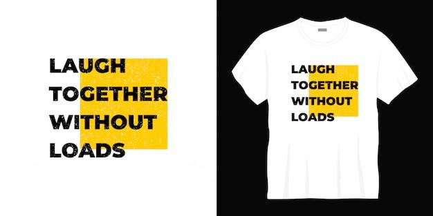 Samen lachen zonder ladingen typografie t-shirt design