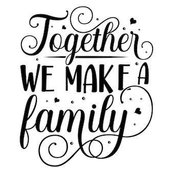 Samen maken we een familie uniek typografie-element premium vector design