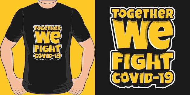 Samen vechten we covid-19. uniek en trendy covid-19 t-shirtontwerp.