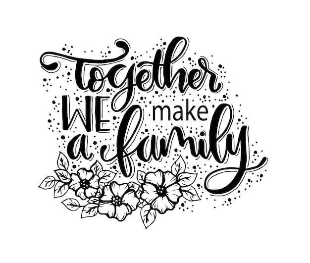Samen vormen we een gezin. hand belettering citaat