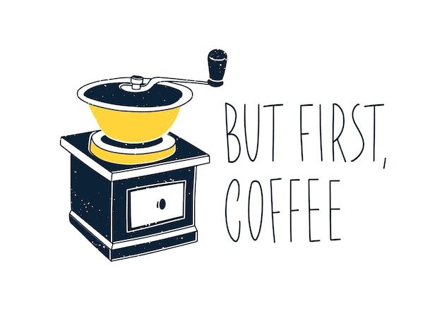 Samenstelling met tekst met de hand geschreven met elegant lettertype en koffiemolen of molen geïsoleerd. handmatig keukengereedschap voor het malen of malen van koffie Premium Vector