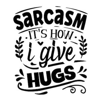 Sarcasme is hoe ik knuffels geef met een unieke stijl premium vector-ontwerpbestand