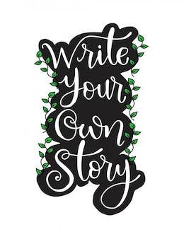 Schrijf je eigen verhaal, handschrift inscriptie, motivatie en inspiratie positief citaat