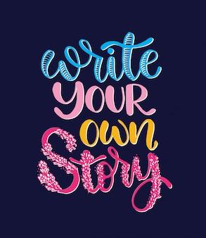 Schrijf uw eigen verhaal, handschrift inscriptie, motivatie en inspiratie positief citaat