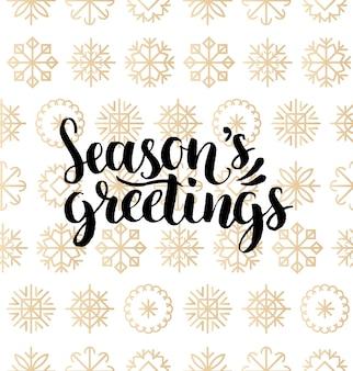 Seasons greetings belettering van ontwerp op sneeuwvlokken achtergrond. kerstmis of nieuwjaar naadloze patroon voor wenskaartsjabloon. fijne feestdagen poster concept.
