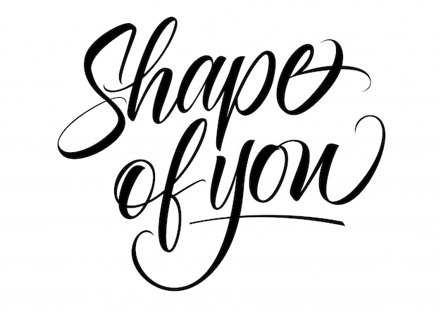 Shape of you lettering