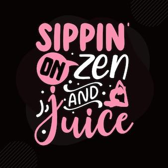 Sippin op zen en sap typografie premium vector design offertesjabloon
