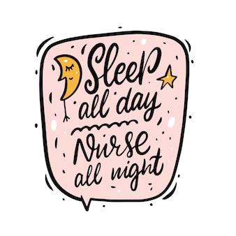 Slaap de hele dag, verpleegster de hele nacht. hand getrokken kalligrafie zin. cartoon kleurrijk