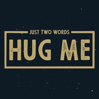 Slechts twee woorden - knuffel me. romantische tekst