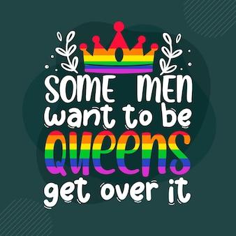 Sommige mannen willen koninginnen zijn, kom er overheen premium gay pride-belettering vector design
