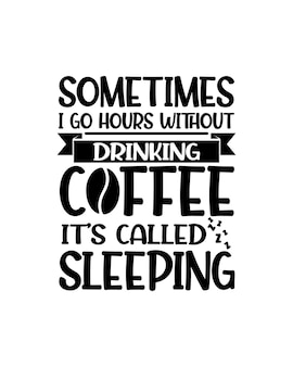 Soms ga ik uren zonder koffie te drinken, het heet slapen. hand getrokken typografie