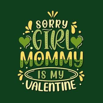 Sorry meiden mama is mijn valentijn. moederdag belettering ontwerp.