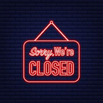 Sorry we zijn gesloten hangend bord. neon icoon. teken voor deur. vector illustratie.