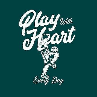 Speel elke dag met hart met voetballer die jongleren met bal vintage illustratie doet