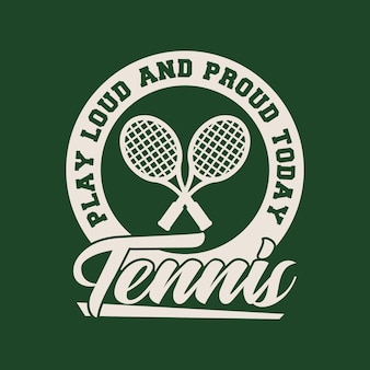 Speel luid en trots tennis vintage typografie tennis t-shirt ontwerp illustratie