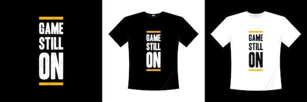 Spel nog steeds op typografie t-shirtontwerp