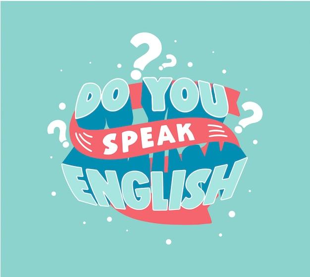 Spreekt u engels vraag belettering, creatieve poster met vraag voor vreemde taal school, klassen en cursussen of sprekende club
