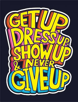 Sta op, verkleed, toon op en geef nooit op, belettering