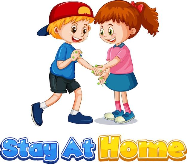Stay at home-lettertype in cartoonstijl met twee kinderen houdt geen sociale afstand geïsoleerd op een witte achtergrond