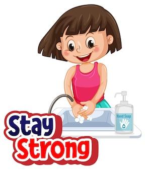 Stay strong-lettertype in cartoonstijl met een meisje dat handen wast met geïsoleerde zeep