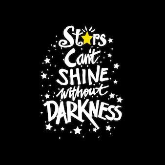 Sterren kunnen niet schijnen zonder duisternis, citaat.