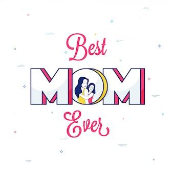 Stijlvolle tekst beste moeder ooit en illustratie van een moeder en een dochter op witte achtergrond