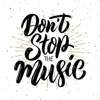 Stop de muziek niet. handgetekende motivatie belettering citaat. element voor poster, banner, wenskaart. illustratie