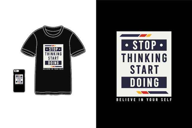 Stop met denken, begin met doen, typografie van t-shirt-merchandise