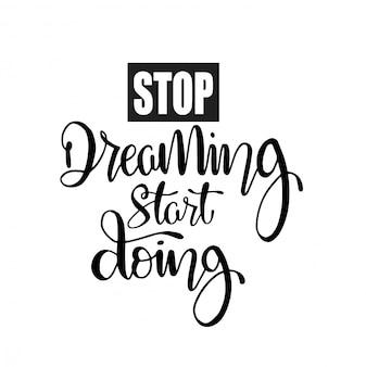 Stop met dromen, begin met doen - motiverende citaten met hand belettering