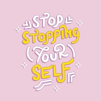 Stop met het stoppen van jezelf belettering