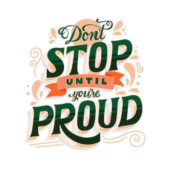 Stop niet voordat je een trotse belettering bent