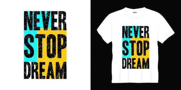 Stop nooit droomtypografie t-shirtontwerp