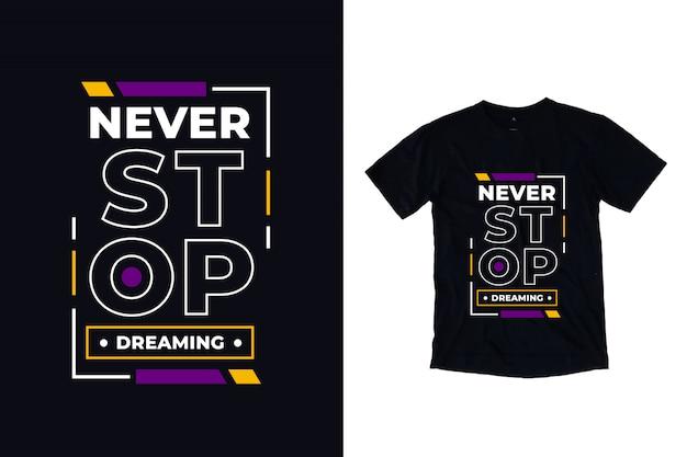 Stop nooit met dromen van modern t-shirtontwerp met typografiecitaat