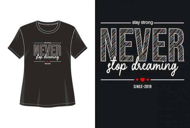 Stop nooit met het dromen van het t-shirt van het typografieontwerp