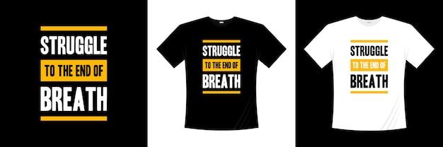 Strijd tot het einde van de ademhaling motivatie typografie t-shirtontwerp