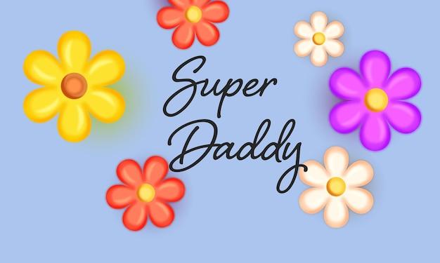 Super daddy lettertype met bovenaanzicht van kleurrijke bloemen versierd op blauwe achtergrond.