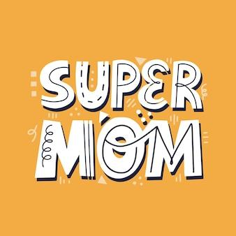 Super moeder citaat. hand getekende vector belettering voor kaart, t-shirt, poster. moederdag kaartsjabloon.