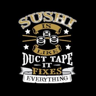 Sushi is net zoiets als ducttape, het fixeert alles