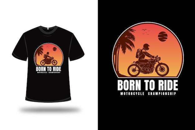 T-shirt born to ride motorfiets kampioenschap kleur oranje