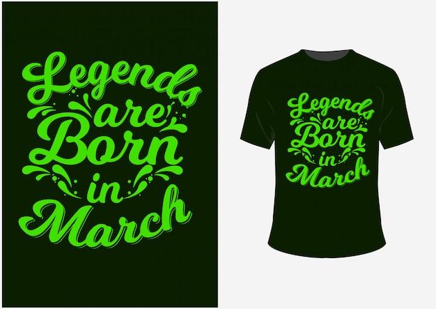 T-shirt design artwork typografie belettering handgetekende legendes worden geboren in maart