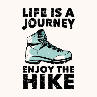 T-shirt design leven is een reis geniet van de wandeling met wandelschoenen vintage illustratie