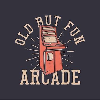 T-shirt design oude maar leuke arcade met game arcade vintage illustratie