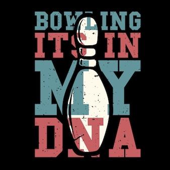 T-shirt design slogan typografie bowlen zijn in mijn dna met pin bowling vintage illustratie