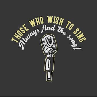 T-shirt design slogan typografie degenen die willen zingen, vinden altijd de weg met microfoon vintage illustratie