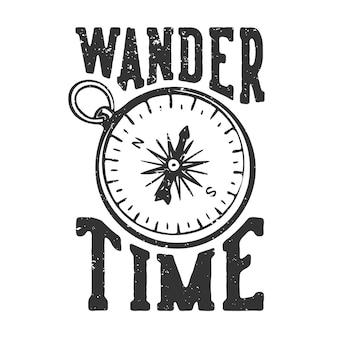 T-shirt design slogan typografie dwalen tijd met kompas zwart-wit vintage illustratie