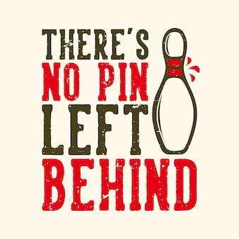 T-shirt design slogan typografie er is geen pin achtergelaten met pin bowling vntage illustratie