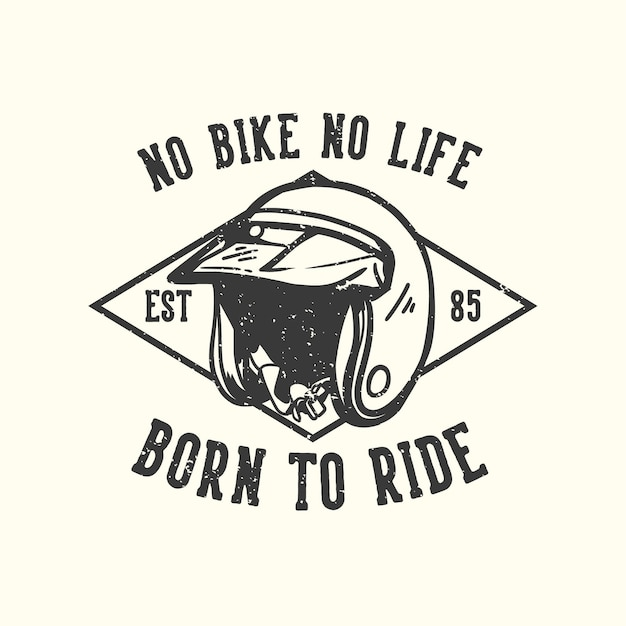 T-shirt design slogan typografie geen fiets geen leven geboren om te rijden met motorhelm vintage illustratie