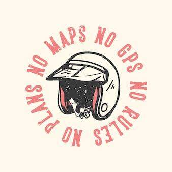 T-shirt design slogan typografie geen kaarten geen gps geen regels geen plannen met motorhelm vintage illustratie