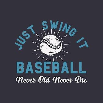 T-shirt design slogan typografie gewoon zwaaien honkbal nooit oud nooit sterven