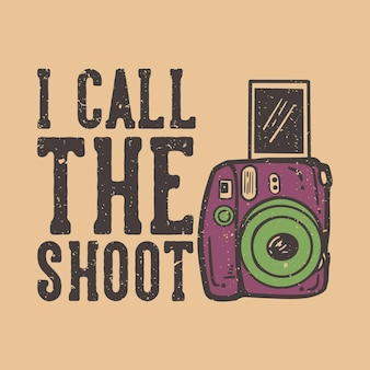 T-shirt design slogan typografie ik noem de shoot met camera vintage illustratie